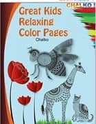 Great Kids Relaxing Color Pages ebook by Chalko
