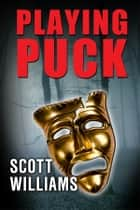 Playing Puck ebook by Scott Williams