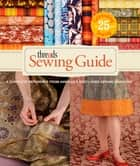 Threads Sewing Guide - A Complete Reference from America's Best-Loved Sewing Magazine ebook by Editors of Threads