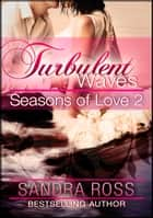 Seasons Of Love 2 : Turbulent Waves - Seasons Of Love ebook by Sandra Ross