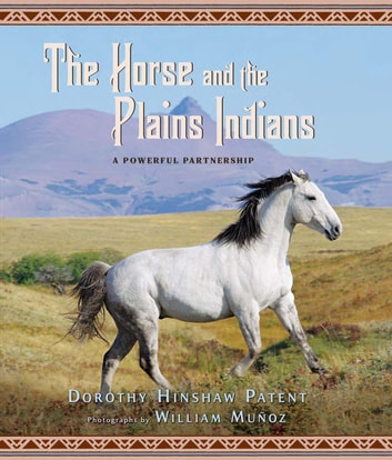 The Horse and the Plains Indians - A Powerful Partnership ebook by Dorothy Hinshaw Patent,William Muñoz