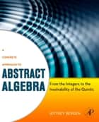 A Concrete Approach to Abstract Algebra - From the Integers to the Insolvability of the Quintic ebook by Jeffrey Bergen