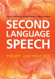 Second Language Speech - Theory and Practice ebook by Laura Colantoni,Jeffrey Steele,Paola Escudero