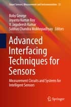 Advanced Interfacing Techniques for Sensors - Measurement Circuits and Systems for Intelligent Sensors ebook by Boby George, Joyanta Kumar Roy, V. Jagadeesh Kumar,...