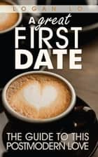 A Great First Date ebook by Logan Lo