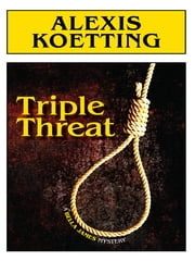 Triple Threat ebook by Alexis Koetting