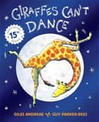 Giraffes Can't Dance ebook by Giles Andreae, Guy Parker-Rees