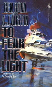 To Fear The Light - The sequel to 'To Save the Sun' ebook by Ben Bova,A. J. Austin