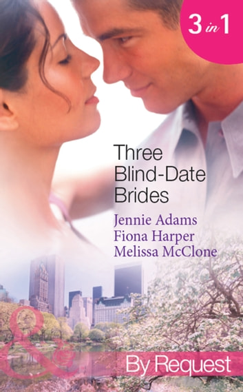 Three Blind-Date Brides: Nine-to-Five Bride (www.blinddatebrides.com, Book 1) / Blind-Date Baby (www.blinddatebrides.com, Book 2) / Dream Date with the Millionaire (www.blinddatebrides.com, Book 3) (Mills & Boon By Request) ebook by Jennie Adams,Fiona Harper,Melissa McClone