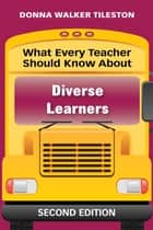 What Every Teacher Should Know About Diverse Learners ebook by Donna E. Walker Tileston