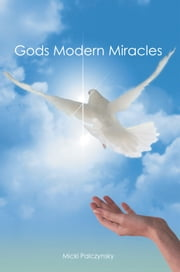 Gods Modern Miracles ebook by Micki Palczynsky