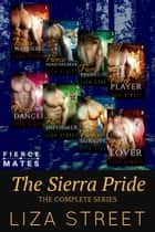 The Sierra Pride: The Complete Series - Fierce Mates: Sierra Pride ebook by Liza Street