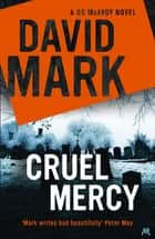 Cruel Mercy - The 6th DS McAvoy Novel from the Richard & Judy bestselling author ebook by David Mark