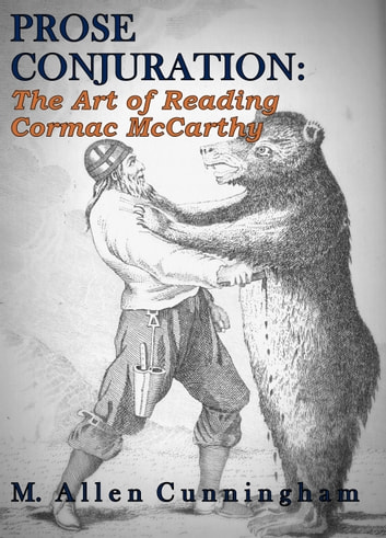 Prose Conjuration: The Art of Reading Cormac McCarthy ebook by M. Allen Cunningham