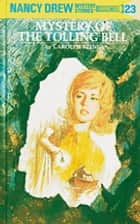Nancy Drew 23: Mystery of the Tolling Bell ebook by Carolyn Keene