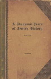 A Thousand Years of Jewish History (Illustrated) ebook by Maurice H. Harris