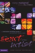 The Heart of the Artist - A Character-Building Guide for You and Your Ministry Team ebook by Rory Noland