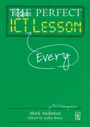 Perfect ICT Every Lesson ebook by Mark Anderson,Jackie Beere