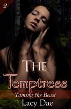 The Temptress - The Beauty and the Beast ebook by Lacy Dae
