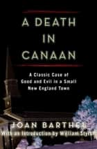 A Death in Canaan - A Classic Case of Good and Evil in a Small New England Town ebook by Joan Barthel, William Styron