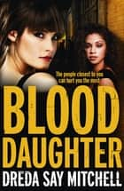 Blood Daughter - A gritty and gripping thriller you won't be able to stop reading ebook by Dreda Say Mitchell