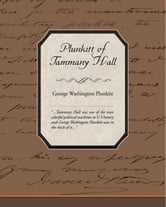 Plunkitt of Tammany Hall ebook by Plunkitt, George Washington