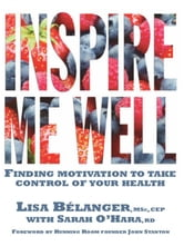 Inspire Me Well - Finding motivation to take control of your health ebook by Lisa Belanger,Sarah O'Hara