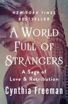A World Full of Strangers - A Saga of Love & Retribution ebook by Cynthia Freeman
