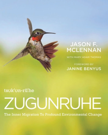 Zugunruhe - The Inner Migration To Profound Environmental Change ebook by Jason F. McLennan