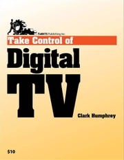 Take Control of Digital TV ebook by Clark Humphrey