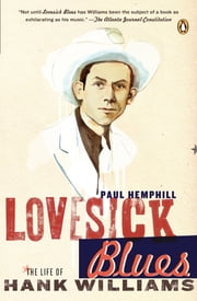 Lovesick Blues - The Life of Hank Williams ebook by Paul Hemphill