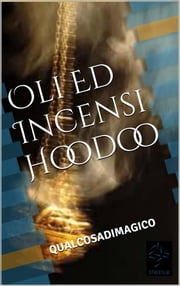 Oli Ed Incensi Hoodoo ebook by Qualcosadimagico