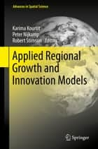 Applied Regional Growth and Innovation Models ebook by Karima Kourtit,Peter Nijkamp,Robert Stimson