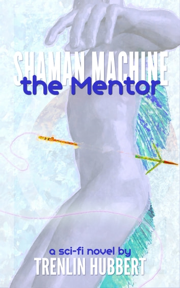 Shaman Machine the Mentor ebook by Trenlin Hubbert