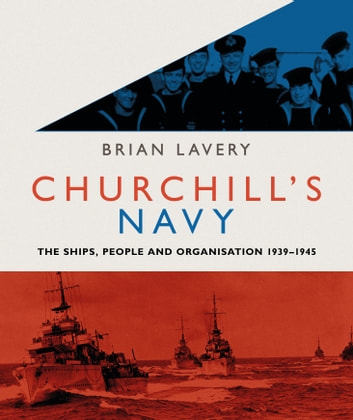 Churchill's Navy - The ships, people and organisation, 1939-1945 ebook by Brian Lavery