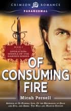 Of Consuming Fire ebook by Micah Persell