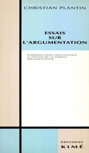 ESSAIS SUR L'ARGUMENTATION - Introduction linguistique à l'étude de la parole argumentative ebook by PLANTIN CHRISTIAN