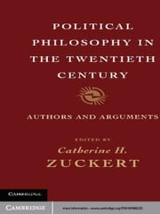 Political Philosophy in the Twentieth Century - Authors and Arguments ebook by Catherine H. Zuckert