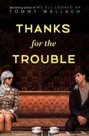 Thanks for the Trouble ebook by Tommy Wallach