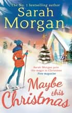 Maybe This Christmas (Snow Crystal trilogy, Book 3) ebook by Sarah Morgan