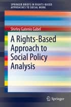 A Rights-Based Approach to Social Policy Analysis ebook by Shirley Gatenio Gabel