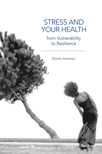 Stress and Your Health - From Vulnerability to Resilience ebook by Hymie Anisman