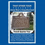 Anne Rice's Unauthorized French Quarter Tour ebook by That Other Tour