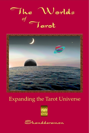 The Worlds of Tarot: Expanding the Tarot Universe ebook by Shanddaramon