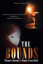 THE BOUNDS - (Woman Unbound is Woman Unravelled) ebook by Kamala Narasimha