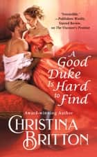 A Good Duke Is Hard to Find ebook by Christina Britton