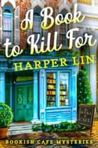 A Book to Kill For - A Bookish Cafe Mystery, #1 ebook by Harper Lin