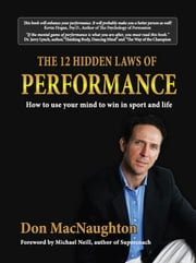 The Twelve Hidden Laws of Performance: How to Use Your Mind to Win in Sport and Life ebook by Don MacNaughton