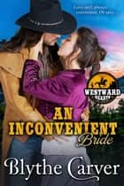 An Inconvenient Bride - Westward Hearts, #7 e-bog by Blythe Carver