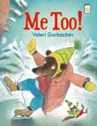 Me Too! ebook by Valeri Gorbachev